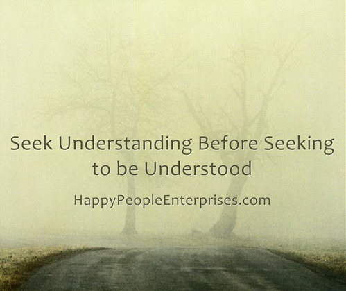 Seek Understanding Before Seeking to be Understood