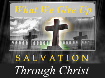 Salvation through Christ - Part 3 - What We Give Up
