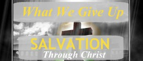 Salvation Through Christ – Part 3 – What We Give Up