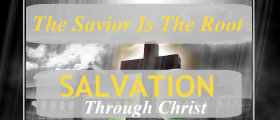 Salvation Through Christ – Part 1- The Savior Is the Root