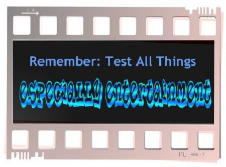 Test All Things Especially Entertainment