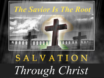 Salvation Through Christ - Part 1- The Savior Is the Root