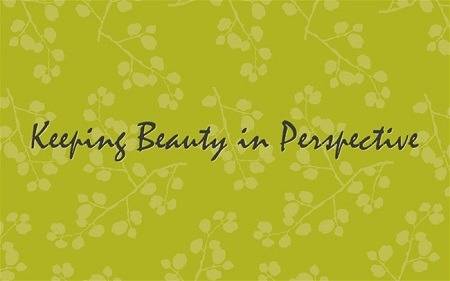 keeping beauty in perspective