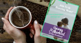 Honoring Motherhood Devotional